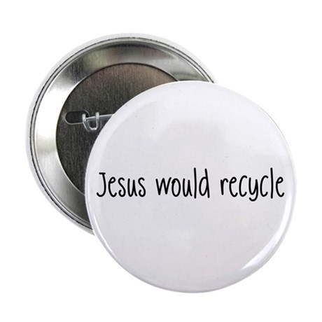 """Jesus Would Recycle"" Button"