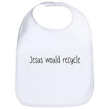 """Jesus Would Recycle"" Bib"