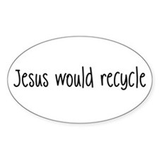 Jesus Would Recycle Oval Decal