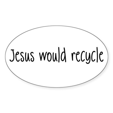 Jesus Would Recycle Oval Sticker