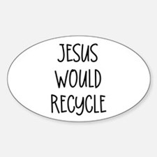 """""""Jesus Would Recycle"""" Oval Decal"""