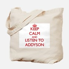 Keep Calm and listen to Addyson Tote Bag
