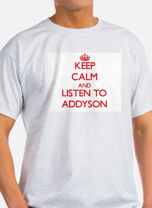 Keep Calm and listen to Addyson T-Shirt