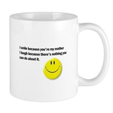 I smile because you're my mother > Mug