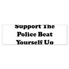 Support The Police Beat Yours Bumper Car Sticker