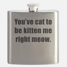 Youve Cat To Be Kitten Me Right Meow Flask