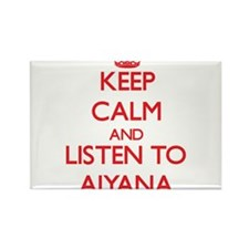 Keep Calm and listen to Aiyana Magnets