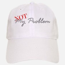 Not My Problem Baseball Baseball Cap