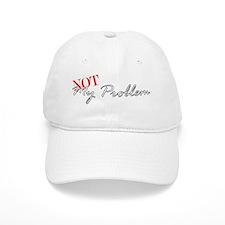 Not My Problem Baseball Cap