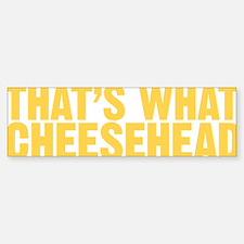 thatswhatcheesehead300 Bumper Bumper Sticker