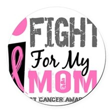 Done I Fight For My Mom Breast Ca Round Car Magnet