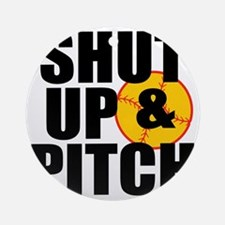 shut up and pitch Round Ornament