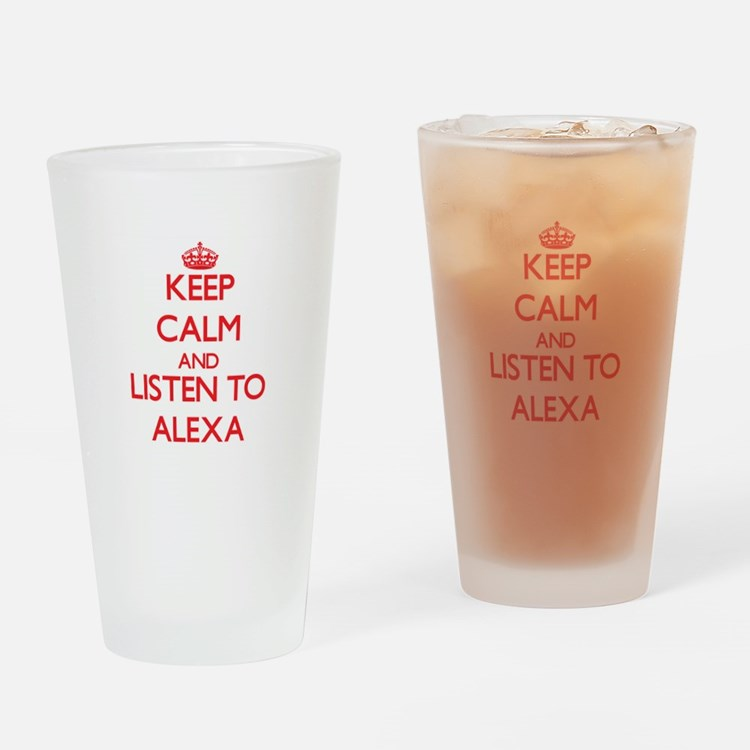 Keep Calm and listen to Alexa Drinking Glass
