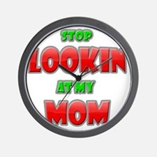 Stop Looking at my Mom copy Wall Clock