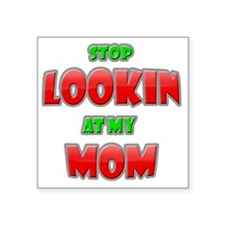 """Stop Looking at my Mom copy Square Sticker 3"""" x 3"""""""