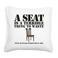 A SEAT IS A TERRIBLE Square Canvas Pillow