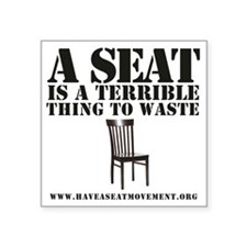 "A SEAT IS A TERRIBLE Square Sticker 3"" x 3"""