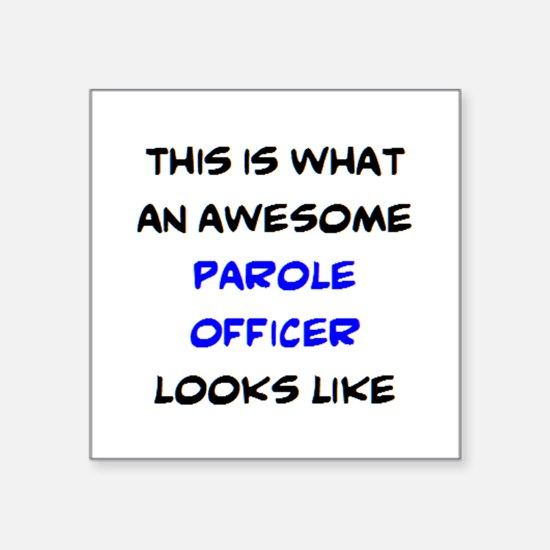"""awesome parole officer Square Sticker 3"""" x 3"""""""