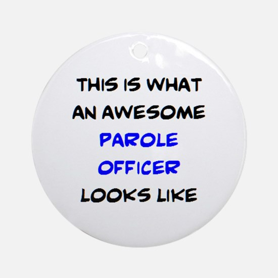 awesome parole officer Round Ornament