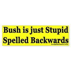 Bush is just Stupid Spelled Backwards