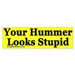 Your Hummer Looks Stupid (bumper sticker)