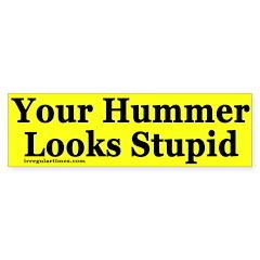 Your Hummer Looks Stupid (bumper sticker)