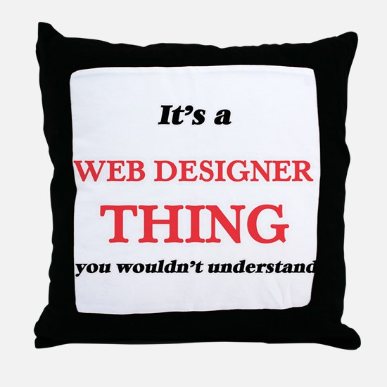 It's and Web Designer thing, you Throw Pillow