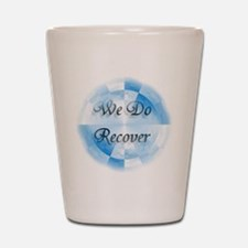We Do Recover Shot Glass