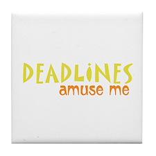 Deadlines Amuse Me Tile Coaster
