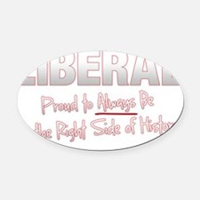 Liberal Proud Right Side History 4 Oval Car Magnet