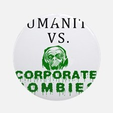 Humanity vs. Corporate Zombies - Wh Round Ornament