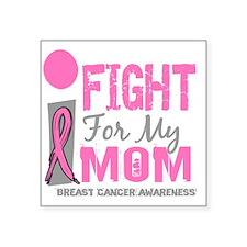 "- I Fight For My Mom Breast Square Sticker 3"" x 3"""