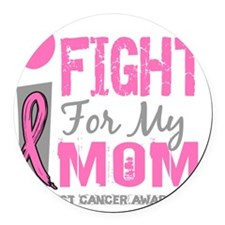 - I Fight For My Mom Breast Cance Round Car Magnet
