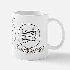 Eat Now Poop Later Mug