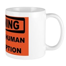 WARNING-NOT-FOR-HUMAN-CONSUMPTION Coffee Mug