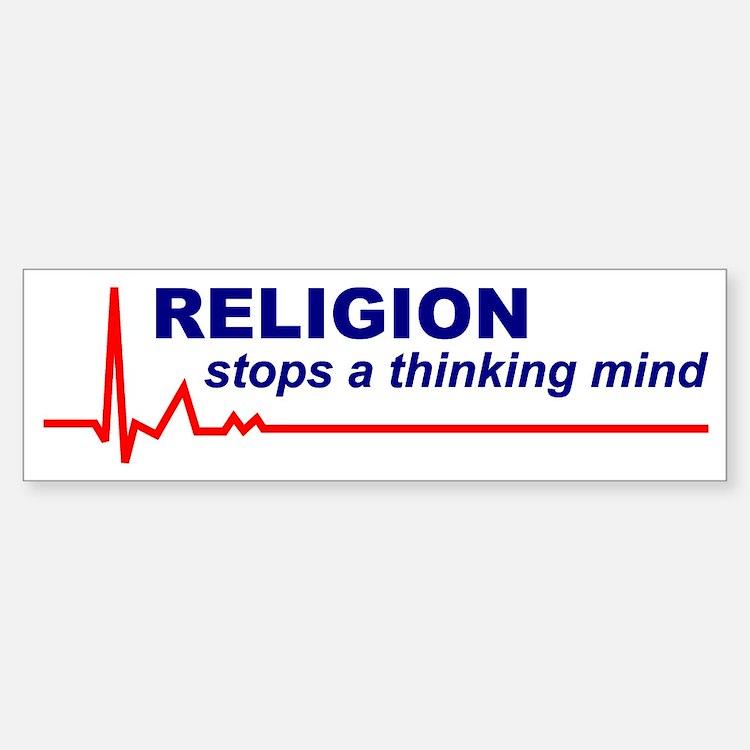 Religion Stops a Thinking Mind Bumper Bumper Bumper Sticker
