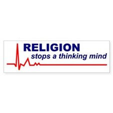 Religion Stops a Thinking Mind Bumper Bumper Sticker