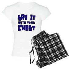 Say it wit ya chest copy Pajamas