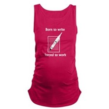 Born To Write Forced To Work Maternity Tank Top