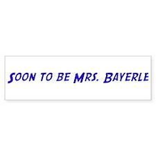 Soon to be Mrs. Bayerle Bumper Bumper Sticker