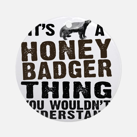 Honey Badger Thing Round Ornament