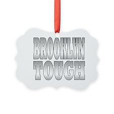 brooklyn tough Ornament