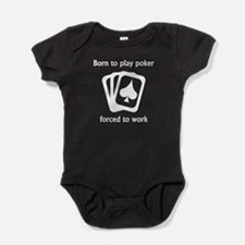 Born To Play Poker Forced To Work Baby Bodysuit