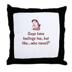 Guys have feelings too...who cares? Throw Pillow