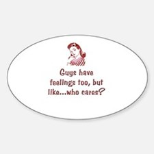Guys have feelings too...who cares? Oval Decal
