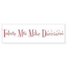 Future Mrs Mike Damiano Bumper Bumper Sticker