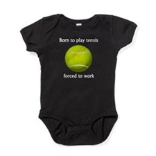 Born To Play Tennis Forced To Work Baby Bodysuit