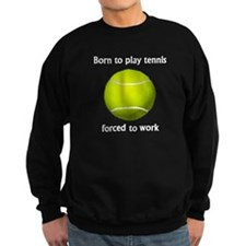 Born To Play Tennis Forced To Work Jumper Sweater