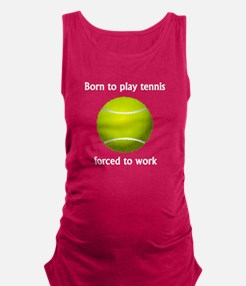 Born To Play Tennis Forced To Work Maternity Tank