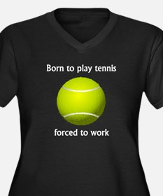 Born To Play Tennis Forced To Work Plus Size T-Shi